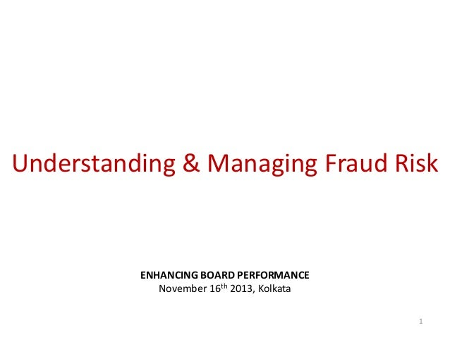 Understanding & Managing Fraud Risk  ENHANCING BOARD PERFORMANCE November 16th 2013, Kolkata 1