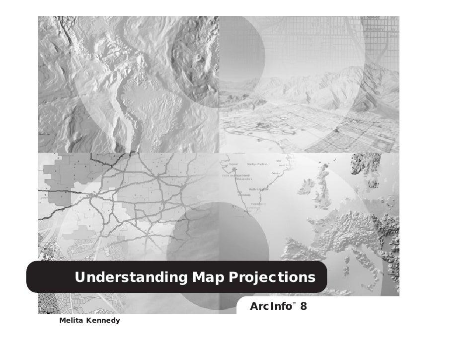 Understanding Map Projections                        ArcInfo 8                              ™Melita Kennedy