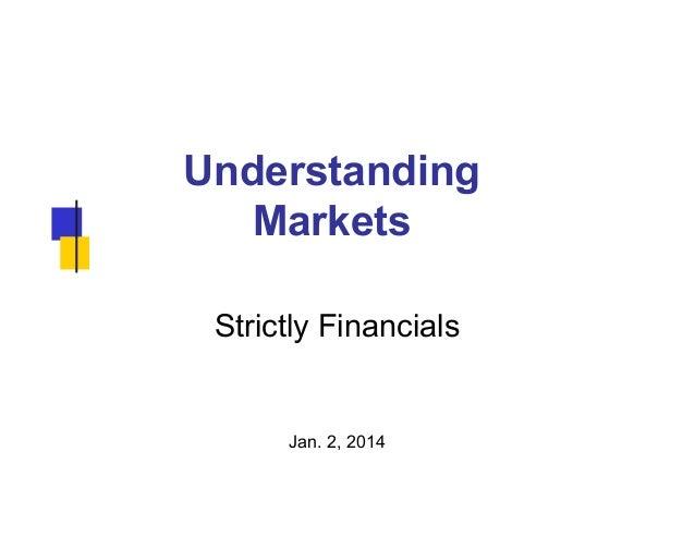 Understanding Markets Strictly Financials  Jan. 2, 2014