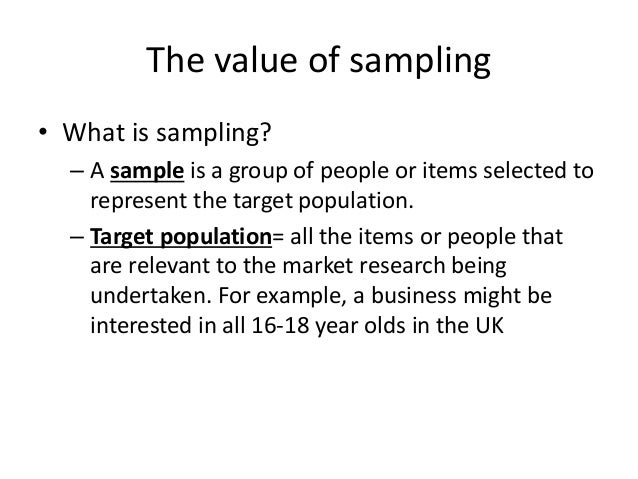 Why sample? • Its unrealistic to get information from the whole target market. • Your sample size can change the smaller t...