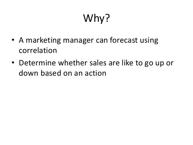 Task • What do you think the correlation will be: – Income and tobacco – Consumer age and sales of sun cream – Sales of wi...