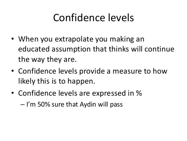 Confidence intervals • A confidence interval is the possible range of outcome for a given confidence level. For example, y...