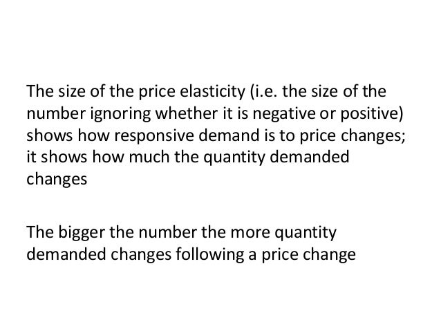 Why does it matter • If demand is price inelastic this means that a change in price leads to a smaller change in the quant...