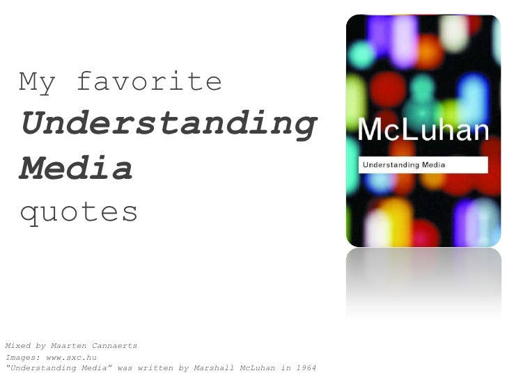 "My favorite UnderstandingMediaquotes<br />Mixed by Maarten Cannaerts<br />Images: www.sxc.hu""Understanding Media"" was writ..."