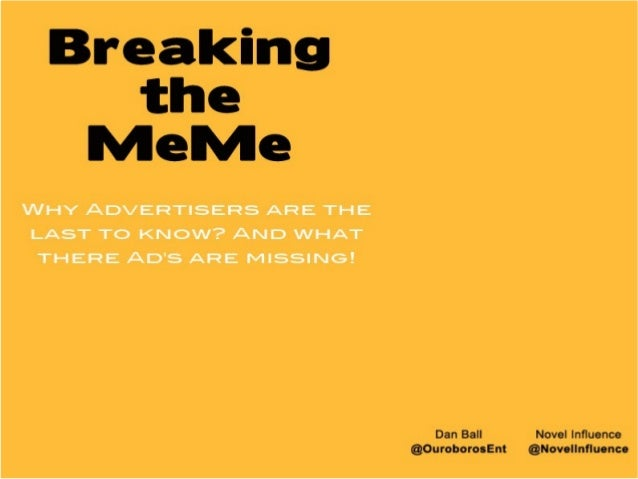 MeMe Definition:•   An element of a culture or behaviour that may be passed    from one individual to another by non-genet...