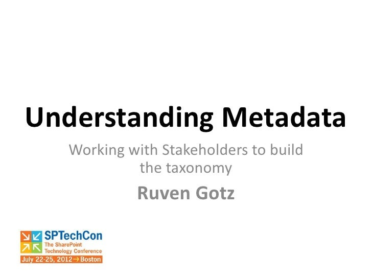 Understanding Metadata  Working with Stakeholders to build           the taxonomy           Ruven Gotz