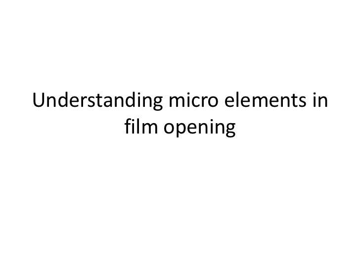Understanding micro elements in         film opening