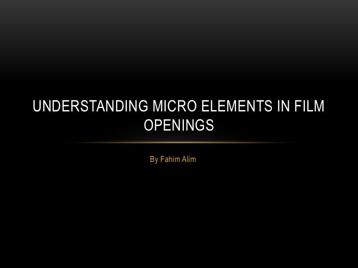 micro elements of film essay Your analysis must focus on how the micro elements of a chosen extract from your chosen film produce meanings and responses.