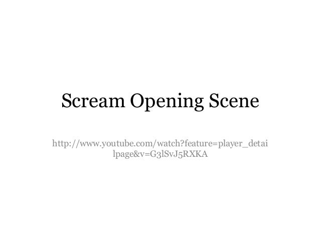 Scream Opening Scene http://www.youtube.com/watch?feature=player_detai lpage&v=G3lSvJ5RXKA