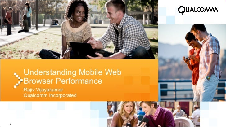 Understanding Mobile Web    Browser Performance    Rajiv Vijayakumar    Qualcomm Incorporated                             ...