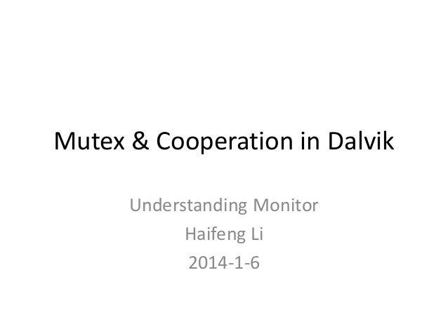 Mutex & Cooperation in Dalvik Understanding Monitor Haifeng Li 2014-1-6