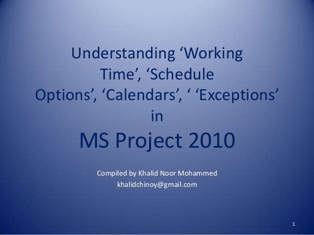 Understanding 'Working Time', 'Schedule Options', 'Calendars', ' 'Exceptions' in  MS Project 2010 Compiled by Khalid Noor ...