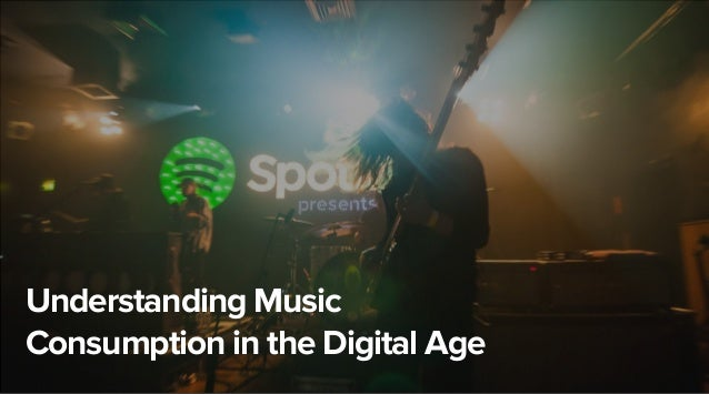 July 11, 2014July 11, 2014 Understanding Music Consumption in the Digital Age