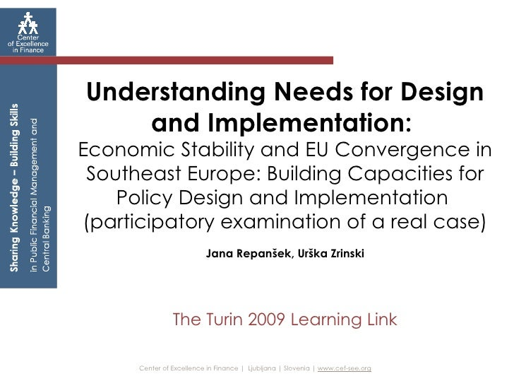 Center of Excellence in Finance    Ljubljana   Slovenia    www.cef-see.org   Understanding Needs for Design and Implementa...