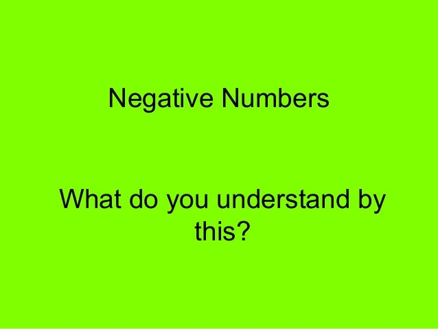 Negative NumbersWhat do you understand bythis?