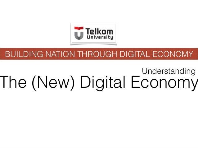 The (New) Digital Economy Understanding BUILDING NATION THROUGH DIGITAL ECONOMY