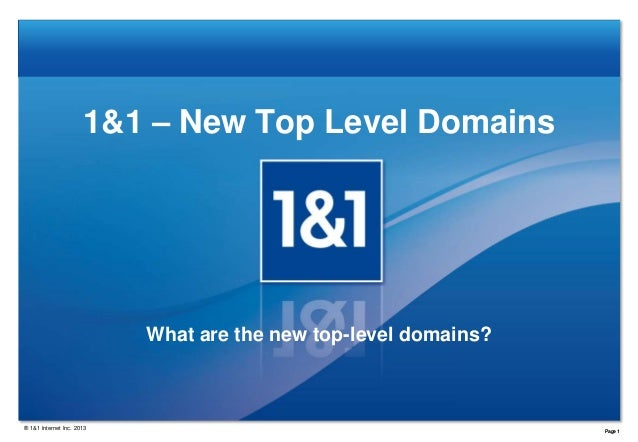 1&1 – New Top Level Domains  What are the new top-level domains?  ® 1&1 Internet Inc. 2013  Page 1