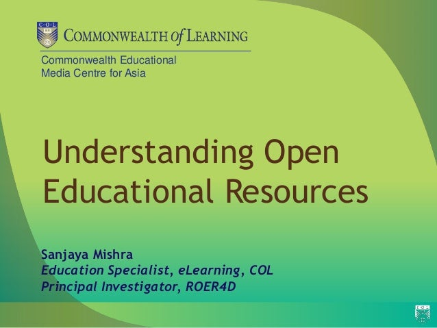 Commonwealth Educational Media Centre for Asia Understanding Open Educational Resources Sanjaya Mishra Education Specialis...