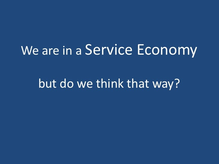 We are in a Service Economy  but do we think that way?