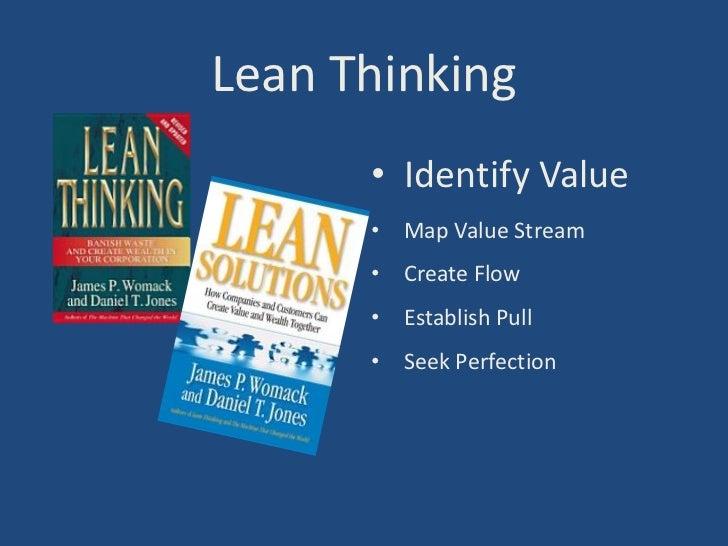 Lean Thinking      • Identify Value      • Map Value Stream      • Create Flow      • Establish Pull      • Seek Perfection