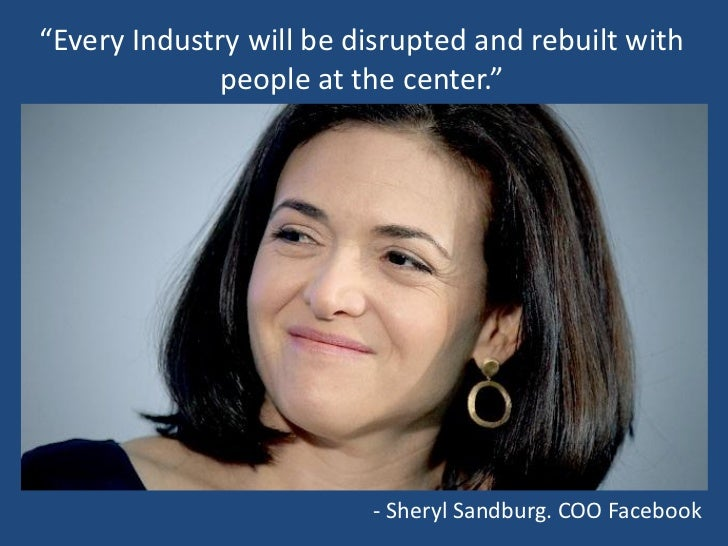 """""""Every Industry will be disrupted and rebuilt with              people at the center.""""                         - Sheryl Sa..."""
