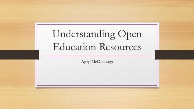 Understanding Open  Education Resources  Apryl McDonough