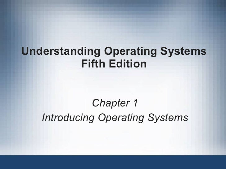 Understanding Operating Systems Fifth Edition Chapter 1 Introducing Operating Systems