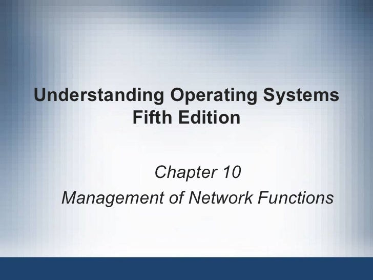 Understanding Operating Systems Fifth Edition Chapter 10 Management of Network Functions