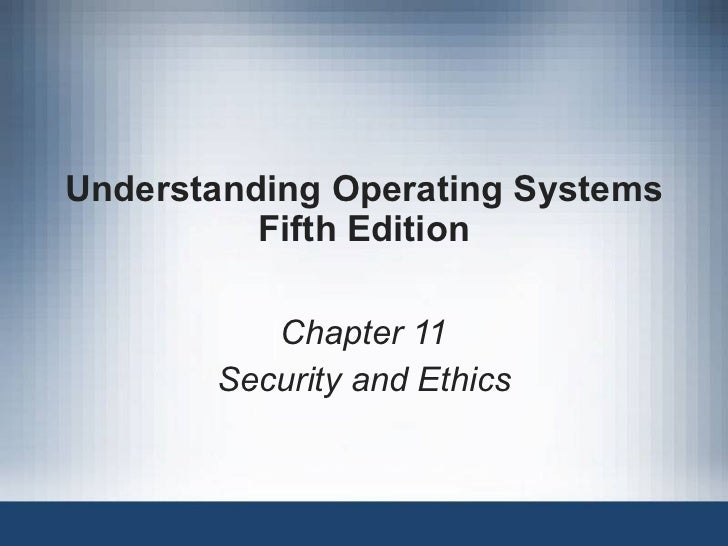 Understanding Operating Systems Fifth Edition Chapter 11 Security and Ethics