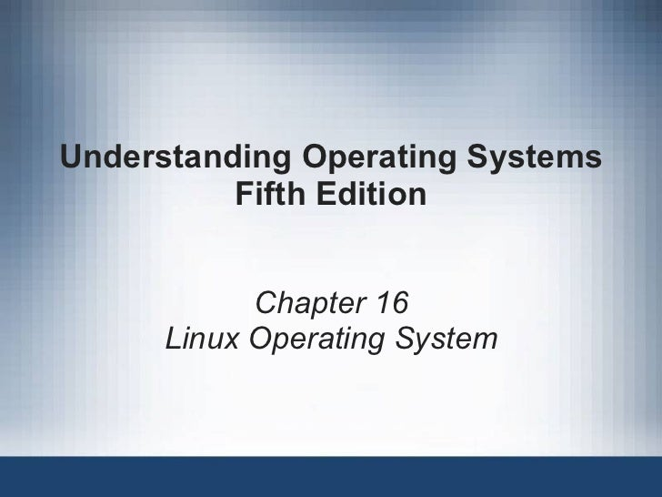 Understanding Operating Systems Fifth Edition Chapter 16 Linux Operating System