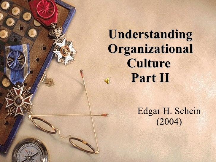 Understanding Organizational Culture  Part II Edgar H. Schein (2004)