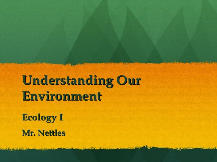 Understanding Our Environment Ecology I Mr. Nettles