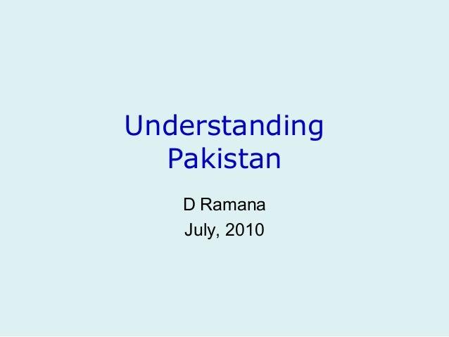 UnderstandingPakistanD RamanaJuly, 2010