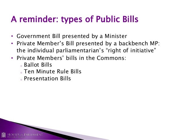 types of bills introduced in parliament Local bills local authorities may put forward a local bill to deal with specific issues in their area for example, a local bill may ask parliament to lift a land-use restriction or permit a land-use for a particular place that would normally be outside the law.