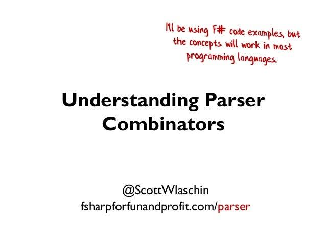 Understanding Parser Combinators @ScottWlaschin fsharpforfunandprofit.com/parser