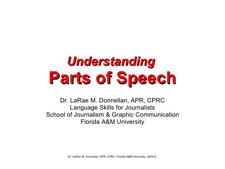 Understanding   Parts of Speech Dr. LaRae M. Donnellan, APR, CPRC Language Skills for Journalists School of Journalism & G...