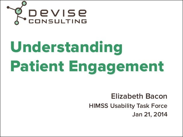 Understanding Patient Engagement Elizabeth Bacon HIMSS Usability Task Force Jan 21, 2014