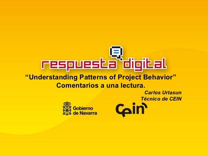 """"""" Understanding Patterns of Project Behavior"""" Comentarios a una lectura. Carlos Urtasun Técnico de CEIN"""