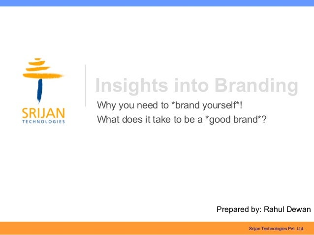 Insights into BrandingWhy you need to *brand yourself*!What does it take to be a *good brand*?                           P...