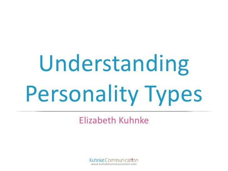 UnderstandingPersonality Types     Elizabeth Kuhnke       www.kuhnkecommunication.com