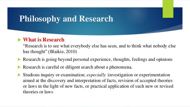 """Philosophy and Research  What is Research """"Research is to see what everybody else has seen, and to think what nobody else..."""