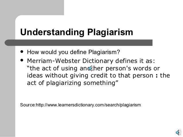 """Understanding Plagiarism   How would you define Plagiarism?   Merriam-Webster Dictionary defines it as:    """"the act of u..."""