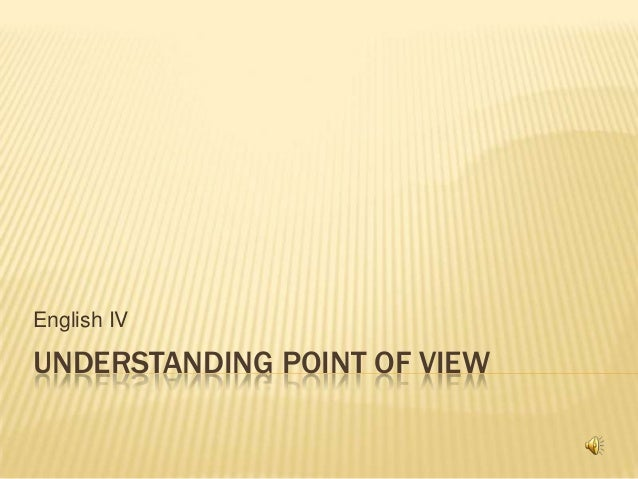 UNDERSTANDING POINT OF VIEW English IV