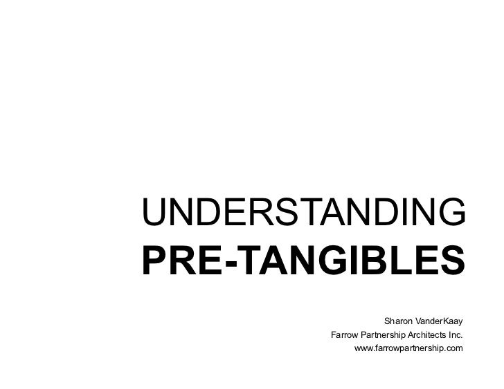 UNDERSTANDING PRE-TANGIBLES                     Sharon VanderKaay        Farrow Partnership Architects Inc.              w...