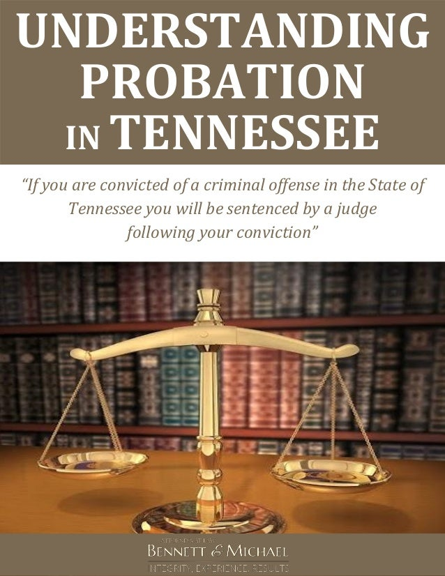 "UNDERSTANDING PROBATION IN TENNESSEE ""If you are convicted of a criminal offense in the State of Tennessee you will be sen..."