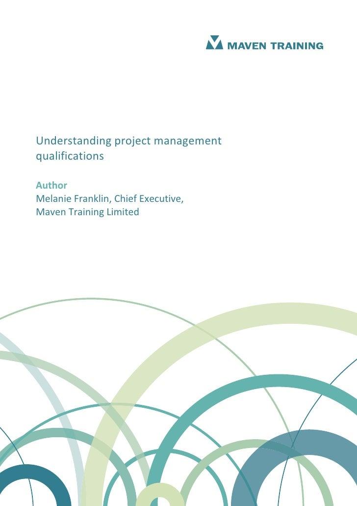 UnderstandingprojectmanagementqualificationsAuthorMelanieFranklin,ChiefExecutive,MavenTrainingLimited