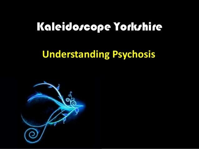 Kaleidoscope YorkshireUnderstanding Psychosis