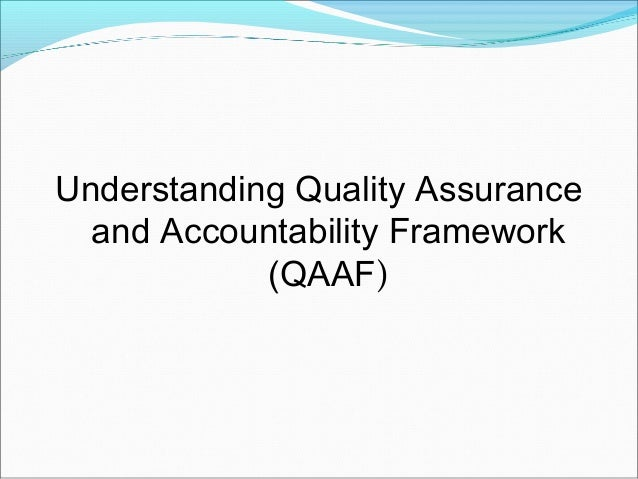 Understanding Quality Assurance  and Accountability Framework            (QAAF)