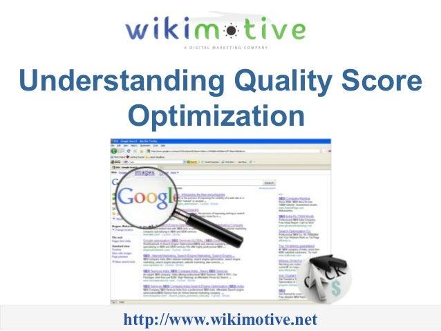 Understanding Quality Score Optimization http://www.wikimotive.net