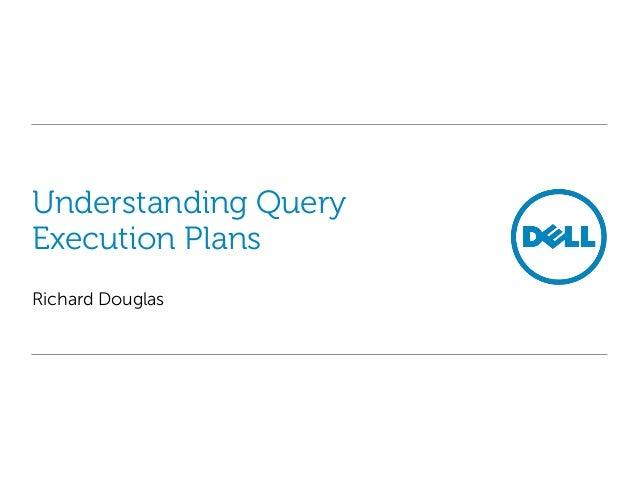 Understanding Query Execution Plans Richard Douglas